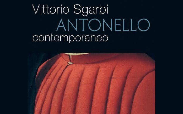 Antonello da Messina, pittore 'contemporaneo', visto con gli occhi di Vittorio Sgarbi