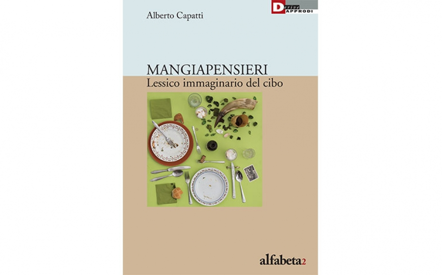 Mangiapensieri. Lessico immaginario del cibo, il libro di cucina e immaginazione di Alberto Capatti